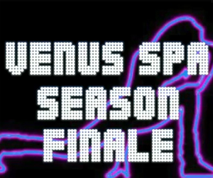 Venus Spa Season Finale